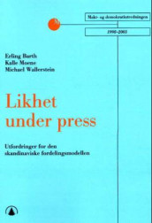 Likhet under press av Erling Barth, Kalle Moene og Michael Wallerstein (Heftet)