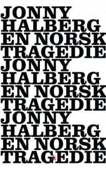 En norsk tragedie av Jonny Halberg (Innbundet)
