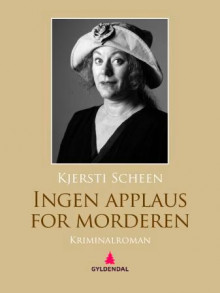 Ingen applaus for morderen av Kjersti Scheen (Ebok)