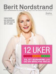 12 uker til et sunnere liv og en smalere midje av Berit Nordstrand (Heftet)