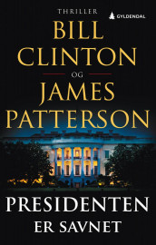 Presidenten er savnet av Bill Clinton og James Patterson (Innbundet)