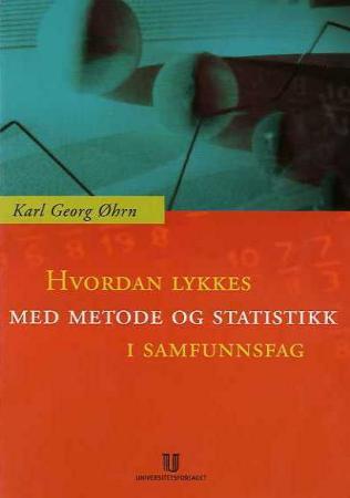Hvordan lykkes med metode og statistikk i samfunnsfag? Karl Georg Øhrn {TYPE#Heftet}