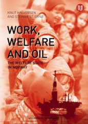 Work, oil and welfare av Knut Halvorsen og Steinar Stjernø (Heftet)