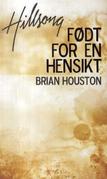 Født for en hensikt av Brian Houston (Heftet)
