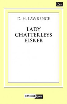 Lady Chatterleys elsker av D.H. Lawrence (Ebok)