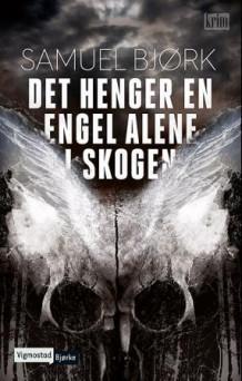Det henger en engel alene i skogen av Samuel Bjørk (Innbundet)