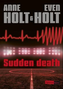 Sudden death av Anne Holt og Even Holt (Innbundet)