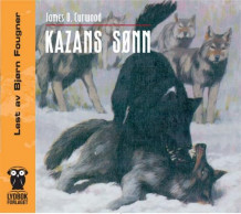 Kazans sønn av James O. Curwood (Lydbok-CD)