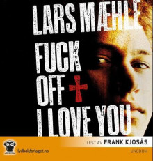 Fuck off I love you av Lars Mæhle (Nedlastbar lydbok)