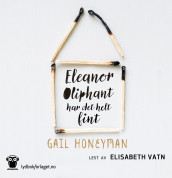 Eleanor Oliphant har det helt fint av Gail Honeyman (Nedlastbar lydbok)