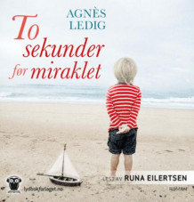 To sekunder før miraklet av Agnès Ledig (Lydbok-CD)