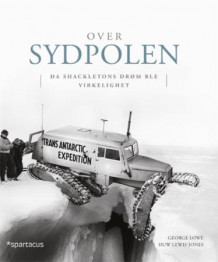 Over sydpolen av George Lowe og Huw Lewis-Jones (Innbundet)