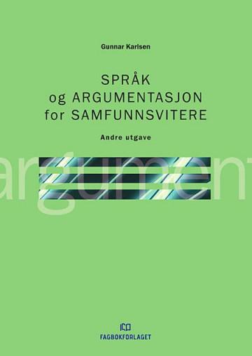 Språk og argumentasjon for samfunnsvitere Gunnar Karlsen {TYPE#Heftet}