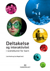 Deltakelse og interaktivitet i scenekunst for barn (Heftet)