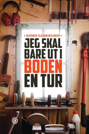 Jeg skal bare ut i boden en tur av Bjørn Gabrielsen (Innbundet ...