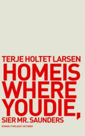Home is where you die, sier Mr. Saunders av Terje Holtet Larsen (Ebok)
