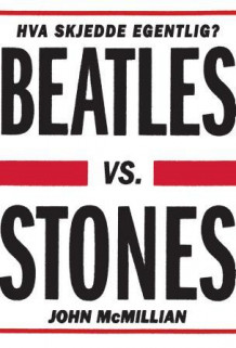 Beatles vs. Stones av John McMillian (Innbundet)