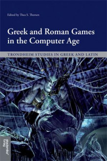 Greek and Roman games in the computer age av Thea S. Thorsen (Heftet)