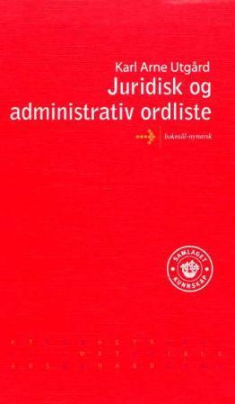 Juridisk og administrativ ordliste Karl Arne Utgård {TYPE#Innbundet}