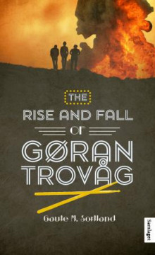 The rise and fall of Gøran Trovåg av Gaute M. Sortland (Innbundet)