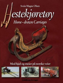 Hestekjøretøy = Horse-drawn carriages : on wheels and runners across Norway av Svein Magne Olsen (Innbundet)