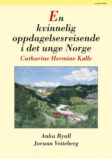 Bilde av En Kvinnelig Oppdagelsesreisende I Det Unge Norge, Catharine Hermine Kølle