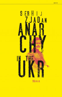 Anarchy in the UKR av Serhij Zjadan (Ebok)