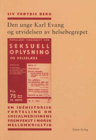 Den unge Karl Evang og utvidelsen av helsebegrepet Siv Frøydis Berg {TYPE#Heftet}