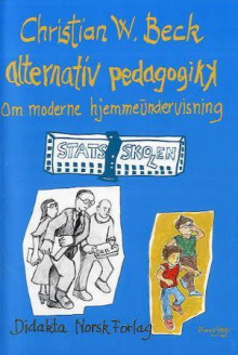 Alternativ pedagogikk av Christian W. Beck (Heftet)