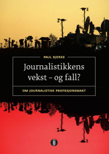Journalistikkens vekst - og fall? av Paul Bjerke (Heftet)