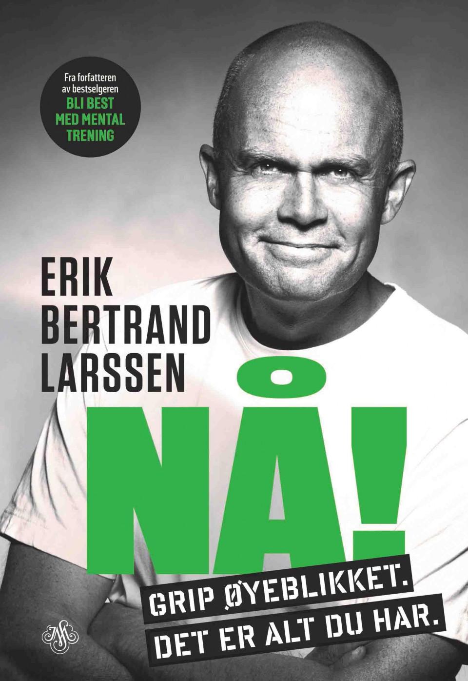 0cce1c276 Nå! av Erik Bertrand Larssen (Innbundet) - Selvutvikling | Tanum ...