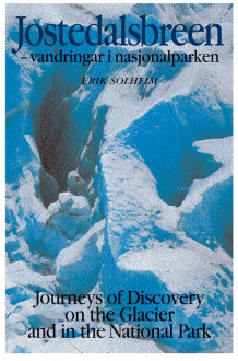 Jostedalsbreen = Jostedalsbreen : journeys of discovery on the glacier and in the national park av Erik Solheim (Innbundet)