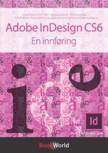 Adobe InDesign CS6 av Tom Helge Berglie (Heftet)