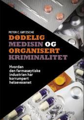 Dødelig medisin og organisert kriminalitet av Peter C. Gøtzsche (Heftet)