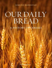 Our daily bread av Åsmund Bjørnstad (Ebok)