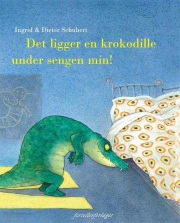 Det ligger en krokodille under sengen min! Dieter Schubert {TYPE#Innbundet}