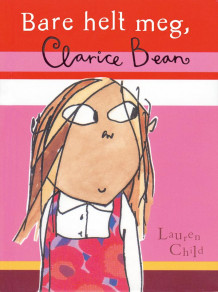 Bare helt meg, Clarice Bean av Lauren Child (Heftet)