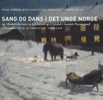 Bilde av Sang Og Dans I Det Unge Norge Og Beskrivelse Over En Julehøitid Og Et Julebal I Gusdals Præstegaard I December 1819 Av Christian Thaulow