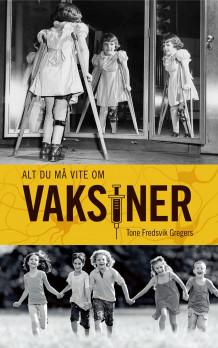 70fe60d9 Alt du må vite om vaksiner av Tone Fredsvik Gregers (Innbundet ...