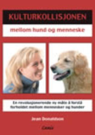 Kulturkollisjonen mellom hund og menneske Jean Donaldson