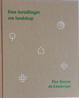 Omslag - Fem fortellinger om landskap = Five stories on landscape