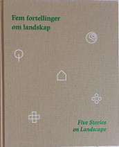 Fem fortellinger om landskap = Five stories on landscape (Innbundet)