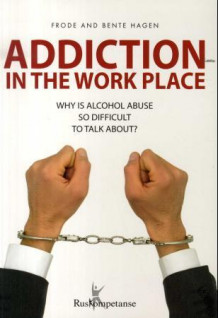 Addiction in the work place av Frode Hagen og Bente Hagen (Heftet)