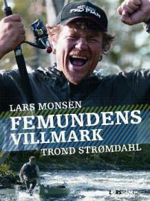 Femundens villmark av Trond Strømdahl og Lars Monsen (Innbundet)