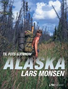Til fots gjennom Alaska av Lars Monsen (Innbundet)