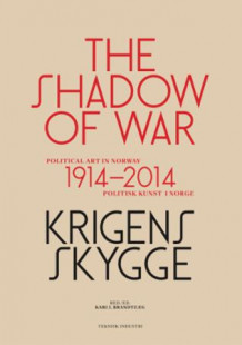Krigens skygge = The shadow of war : political art in Norway 1914-2014 av Kari J. Brandtzæg (Heftet)