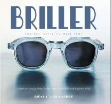 Briller = Eyewear styles and shapes seen through Norwegian eyes av Bjørn L.G. Braathen (Heftet)
