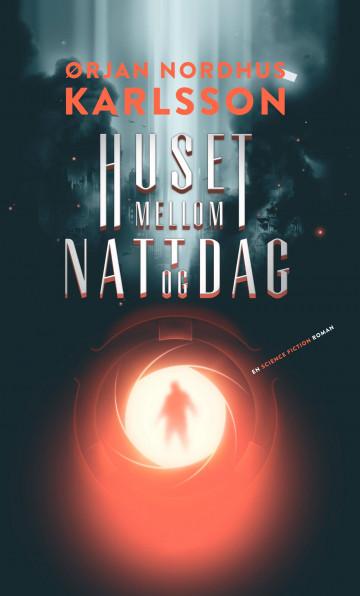 Huset mellom natt og dag Ørjan N. Karlsson {TYPE#Ebok}
