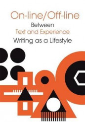 Online/Offline - Between Text and Experience: Writing as a Lifestyle av Peter Gardenfors og Jaroslaw Pluciennik (Heftet)