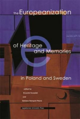 Omslag - The Europeanization of Heritage and Memories in Poland and Sweden